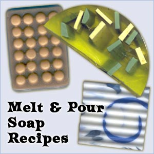 Melt and Pour Soap Recipes