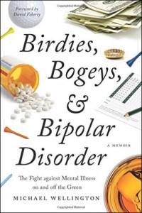 Birdies, Bogeys, & Bipolar Disorder by Michael Wellington